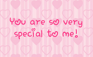 You Are So Special To Me Quotes You are so very special to me!