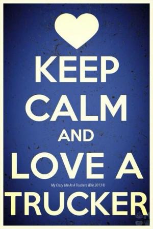 Keep calm and love a trucker