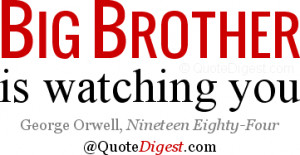 Brother quote: Big Brother is watching you. - George Orwell