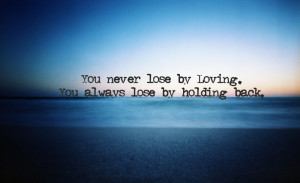 You never lose by Loving… More inspirational quotes here:http ...