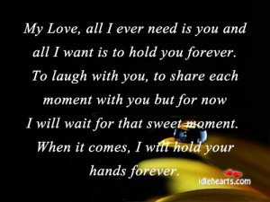 All I Ever Need Is You And All I Want Is To Hold You Forever., Forever ...
