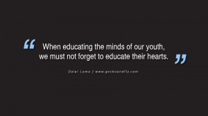 Quotes on Education When educating the minds of our youth, we must not ...