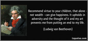 Recommend virtue to your children, that alone - not wealth - can give ...