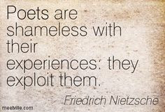 Famous Poets Quotes | ... their experiences: they exploit them. poets ...