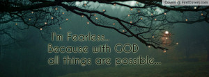 fearless..because with godall things are possible... , Pictures