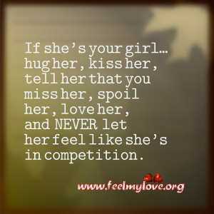 ... her, spoil her, love her, and NEVER let her feel like she's in