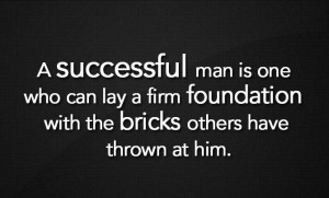 Successful man is One whi can lay a firm foundation with the bricks ...