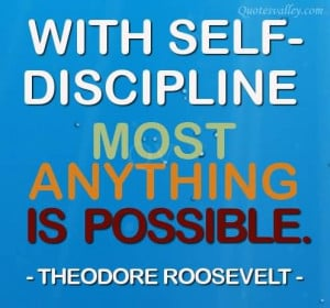 With Self-Discipline Most Anything Is Possible