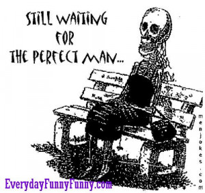 still waiting for the perfect man Still Waiting For The Perfect Man