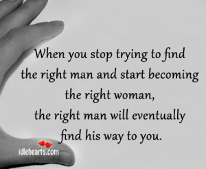 ... find the right man and start becoming the right woman the right man