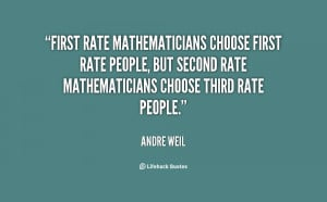 First rate mathematicians choose first rate people, but second rate ...