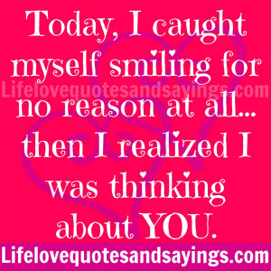 ... smiling for no reason then I realized I was thinking about you