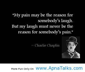 My Pain May Be The Reason For Somebody's Laugh. But My Laugh Must ...