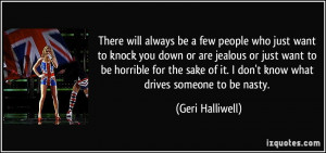 There will always be a few people who just want to knock you down or ...
