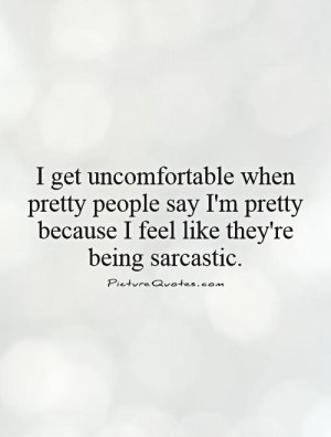 ... pretty because I feel like they're being sarcastic Picture Quote #1