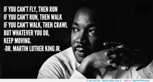 """If you can't fly…"""" Martin Luther King Jr. motivational ..."""