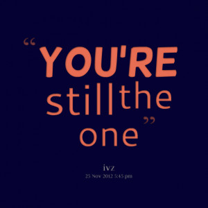 Quotes Picture: you're still the one