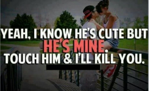 He is mine all mine.