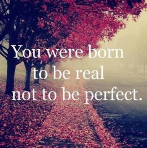 you were born to be real not perfect