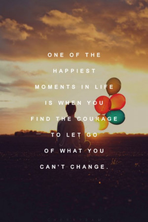 ... life is when you find the #courage to let go of what you can't change