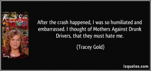 After the crash happened, I was so humiliated and embarrassed. I ...