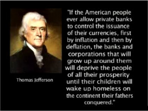 ... banks and corporations that will grow up around the banks will deprive