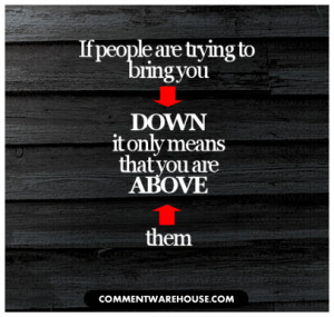 Quotes About People Who Try to Bring You Down