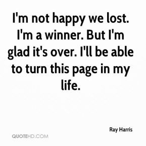 Harris - I'm not happy we lost. I'm a winner. But I'm glad it's over ...