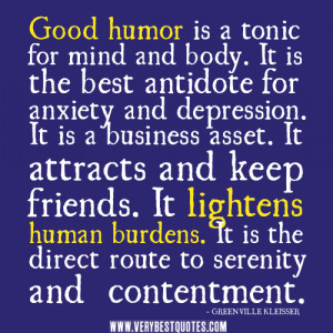 Good humor is a tonic for mind and body. It is the best antidote for ...