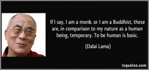 ... nature as a human being, temporary. To be human is basic. - Dalai Lama