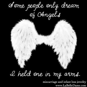 only dream of angels...We held one in our arms.