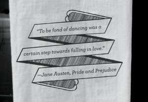 Kitchen Tea Towel with Jane Austen Quote: To be fond of dancing was a ...