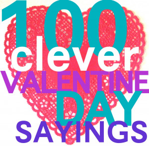 100 Clever Valentines Day Sayings