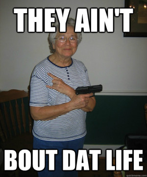 they aint bout dat life - Gangsta Granny