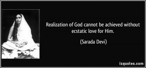 Realization of God cannot be achieved without ecstatic love for Him ...