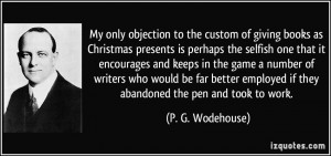 My only objection to the custom of giving books as Christmas presents ...