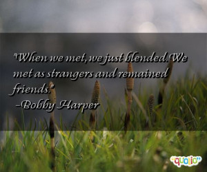 When we met, we just blended. We met as strangers and remained friends ...
