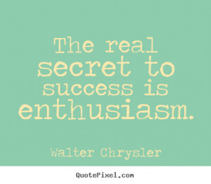 Walter Chrysler picture quotes - The real secret to success is ...