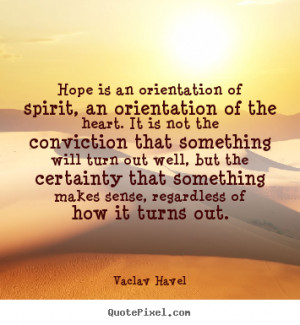 Quotes about inspirational - Hope is an orientation of spirit, an ...