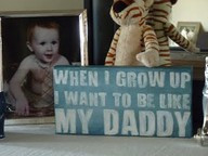 When I Grow Up I Want To Be Like My Daddy ~ Father Quote