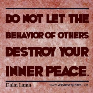 ... do not let the behavior of others destroy your inner peace. dalai lama