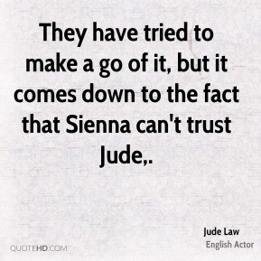 Jude Law - They have tried to make a go of it, but it comes down to ...