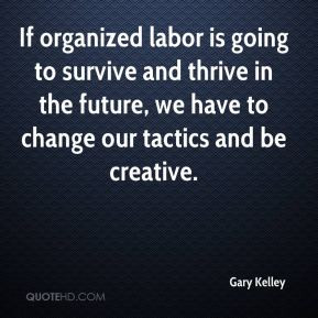 If organized labor is going to survive and thrive in the future, we ...