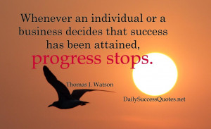 ... or a business decides that success has been attained, progress stops