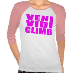 Funny Girl Climbing Quotes : Veni Vidi Climb T-shirt