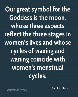 Our great symbol for the Goddess is the moon, whose three aspects ...