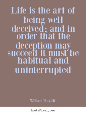 Quotes about life - Life is the art of being well deceived; and in ...