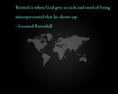 Revival is when God gets so sick and tired of being misrepresented ...