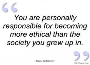 you are personally responsible for eliezer yudkowsky