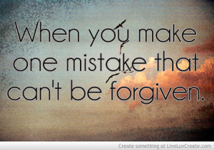 Quotes About Regret And Mistakes Unforgivable Mistakes Quote